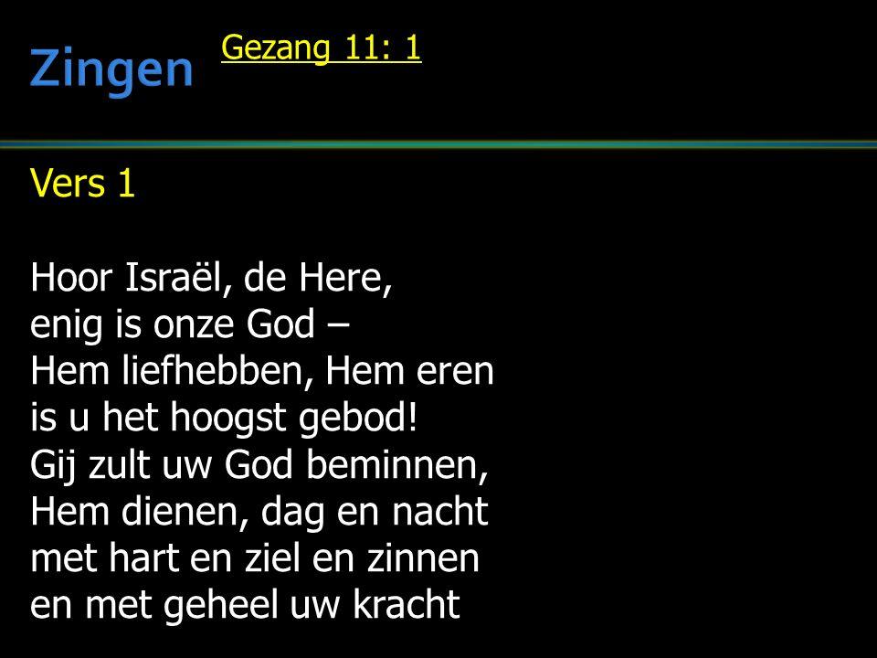Vers 1 Hoor Israël, de Here, enig is onze God – Hem liefhebben, Hem eren is u het hoogst gebod.