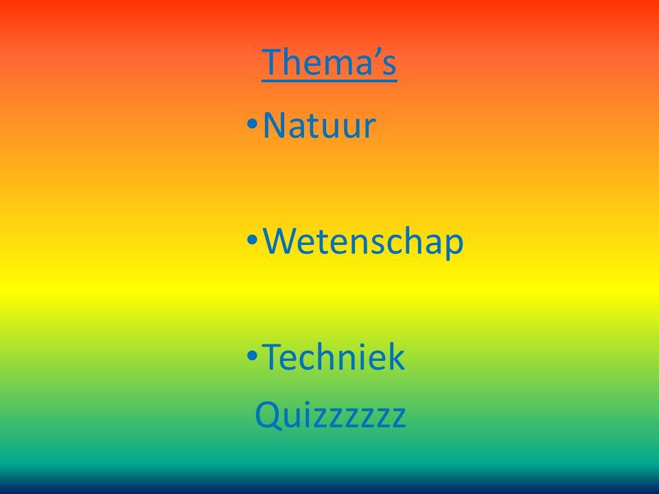 Thema's Natuur Wetenschap Techniek Quizzzzzz
