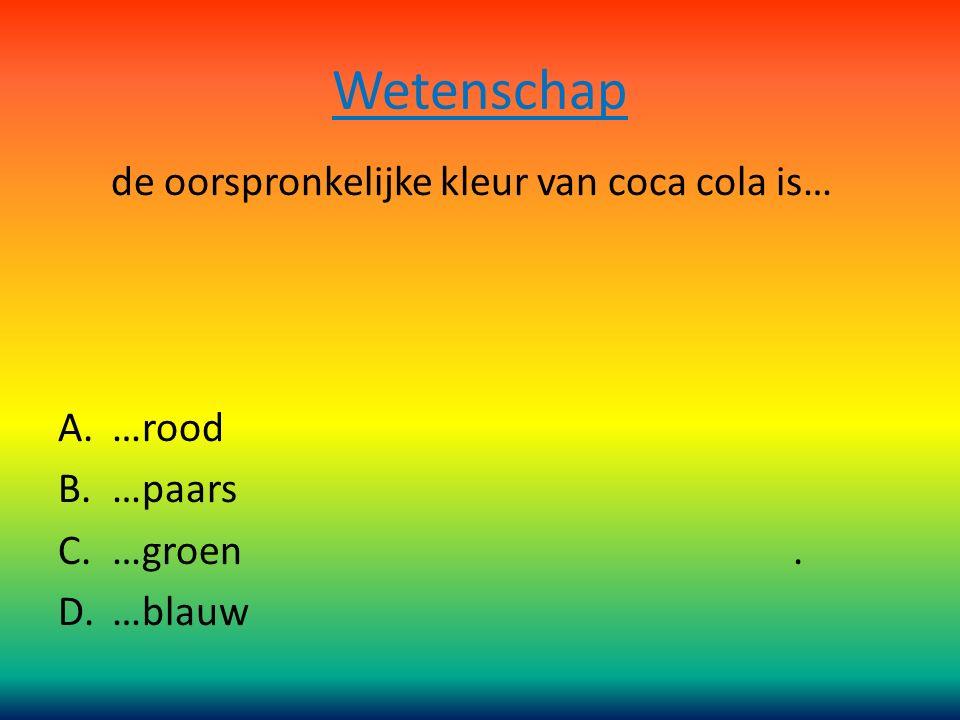 Wetenschap de oorspronkelijke kleur van coca cola is… A.…rood B.…paars C.…groen. D.…blauw