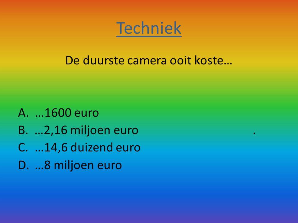 Techniek De duurste camera ooit koste… A.…1600 euro B.
