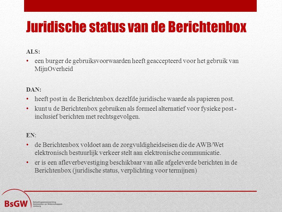 Juridische status van de Berichtenbox ALS: een burger de gebruiksvoorwaarden heeft geaccepteerd voor het gebruik van MijnOverheid DAN: heeft post in de Berichtenbox dezelfde juridische waarde als papieren post.