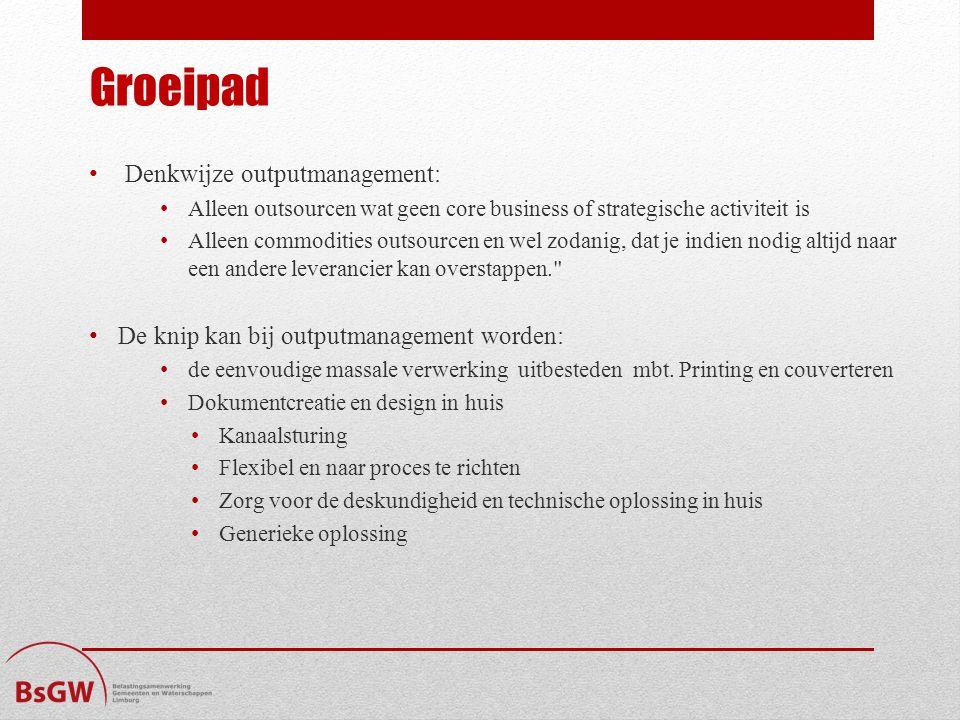 Groeipad Denkwijze outputmanagement: Alleen outsourcen wat geen core business of strategische activiteit is Alleen commodities outsourcen en wel zodanig, dat je indien nodig altijd naar een andere leverancier kan overstappen. De knip kan bij outputmanagement worden: de eenvoudige massale verwerking uitbesteden mbt.