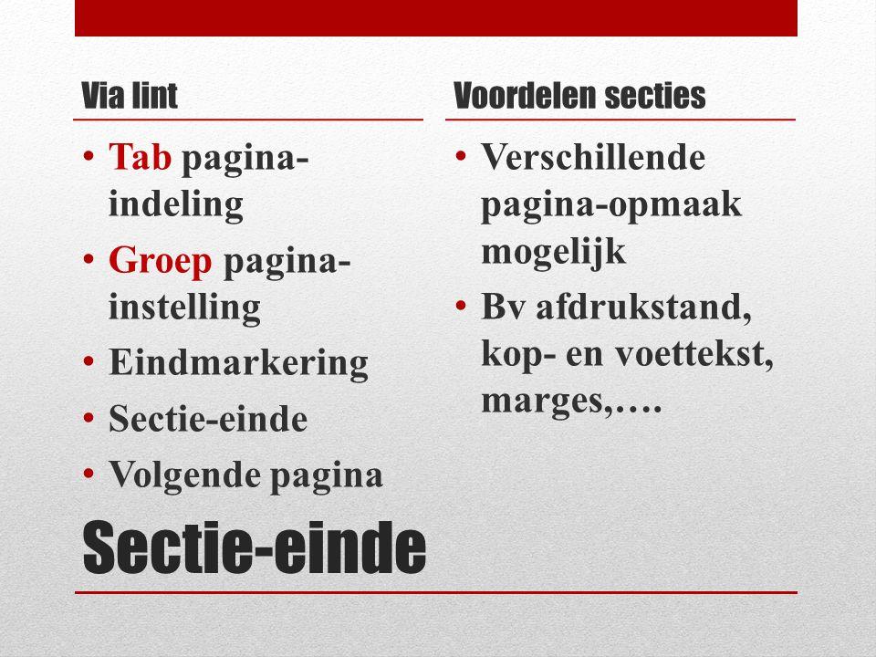 Sectie-einde Via lint Tab pagina- indeling Groep pagina- instelling Eindmarkering Sectie-einde Volgende pagina Voordelen secties Verschillende pagina-opmaak mogelijk Bv afdrukstand, kop- en voettekst, marges,….