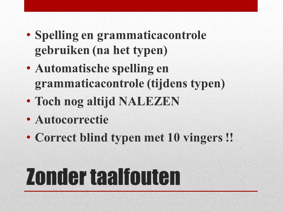 Zonder taalfouten Spelling en grammaticacontrole gebruiken (na het typen) Automatische spelling en grammaticacontrole (tijdens typen) Toch nog altijd NALEZEN Autocorrectie Correct blind typen met 10 vingers !!