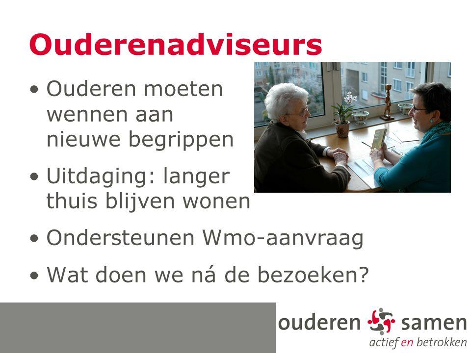 Ouderenadviseurs Ouderen moeten wennen aan nieuwe begrippen Uitdaging: langer thuis blijven wonen Ondersteunen Wmo-aanvraag Wat doen we ná de bezoeken?