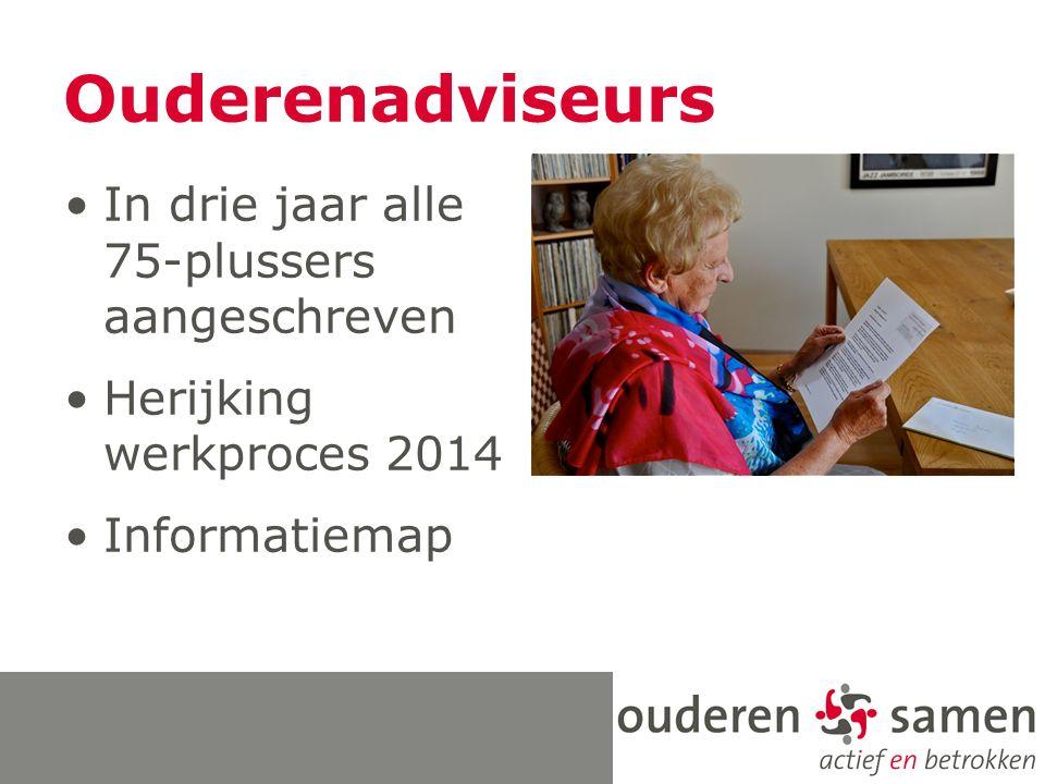 Ouderenadviseurs In drie jaar alle 75-plussers aangeschreven Herijking werkproces 2014 Informatiemap