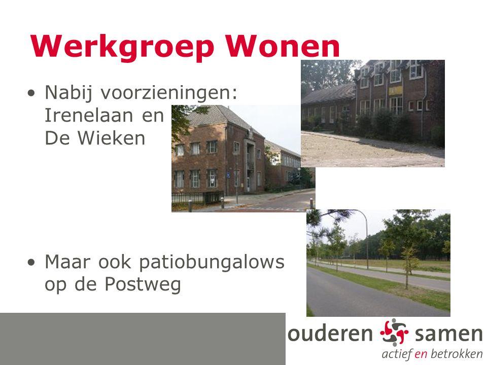 Nabij voorzieningen: Irenelaan en De Wieken Maar ook patiobungalows op de Postweg Werkgroep Wonen
