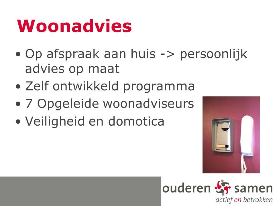Woonadvies Op afspraak aan huis -> persoonlijk advies op maat Zelf ontwikkeld programma 7 Opgeleide woonadviseurs Veiligheid en domotica