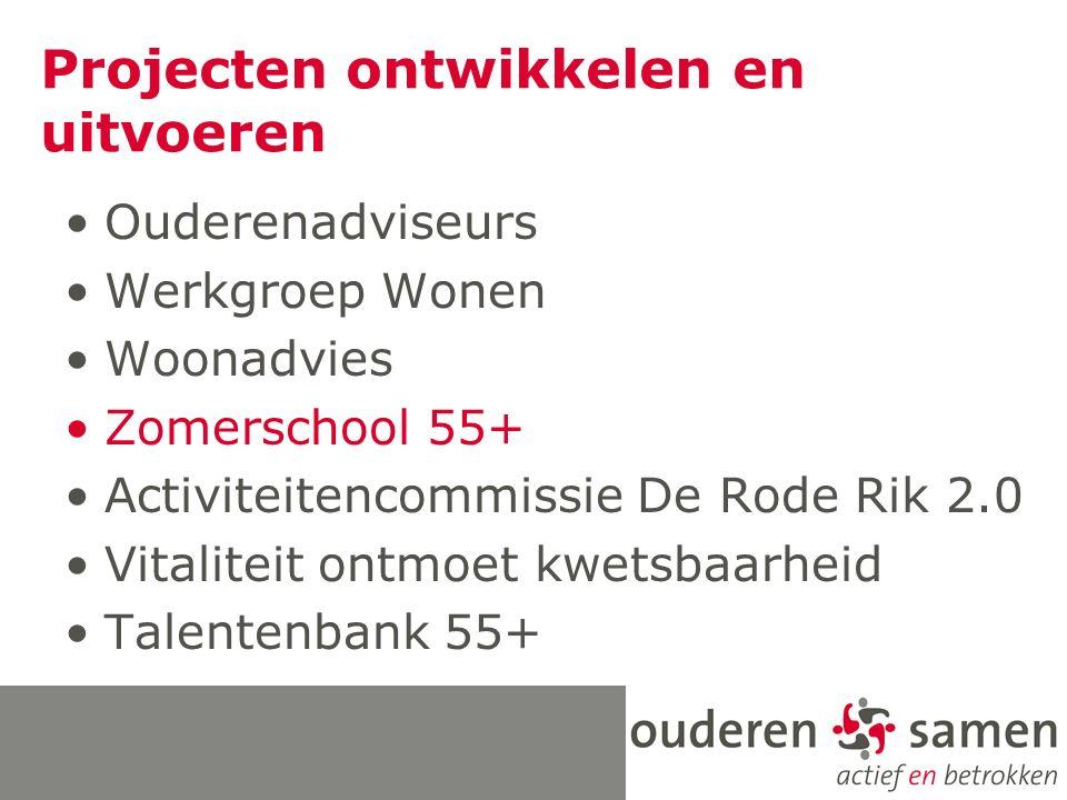 Projecten ontwikkelen en uitvoeren Ouderenadviseurs Werkgroep Wonen Woonadvies Zomerschool 55+ Activiteitencommissie De Rode Rik 2.0 Vitaliteit ontmoe