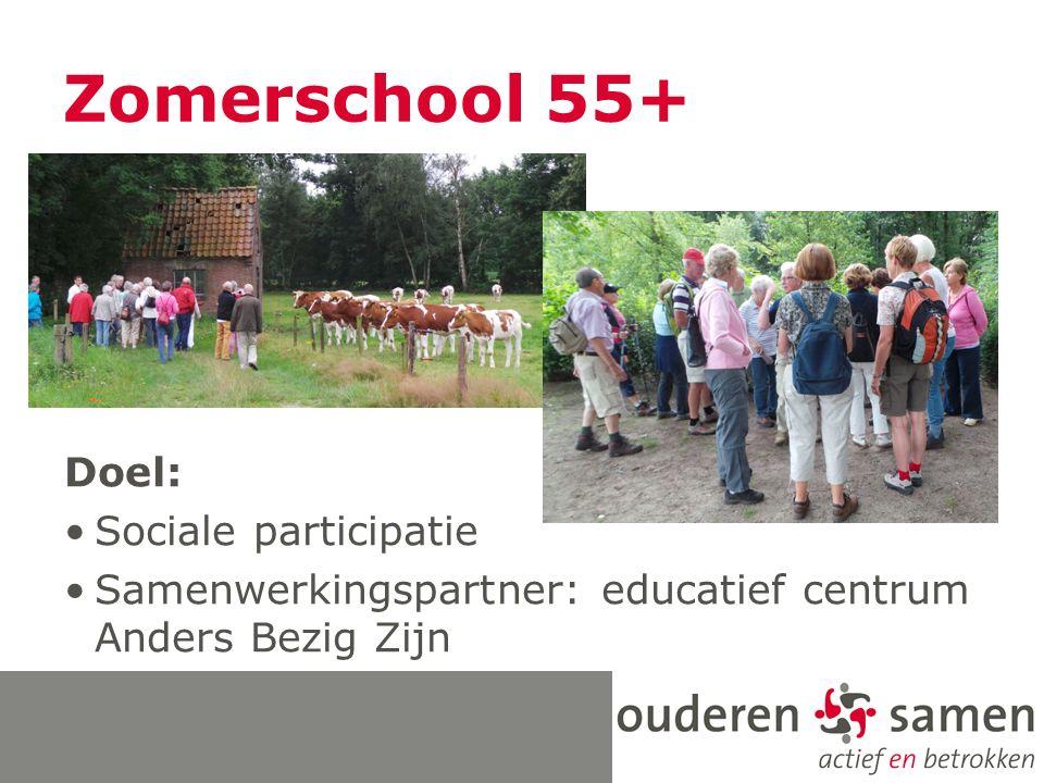 Zomerschool 55+ Doel: Sociale participatie Samenwerkingspartner: educatief centrum Anders Bezig Zijn