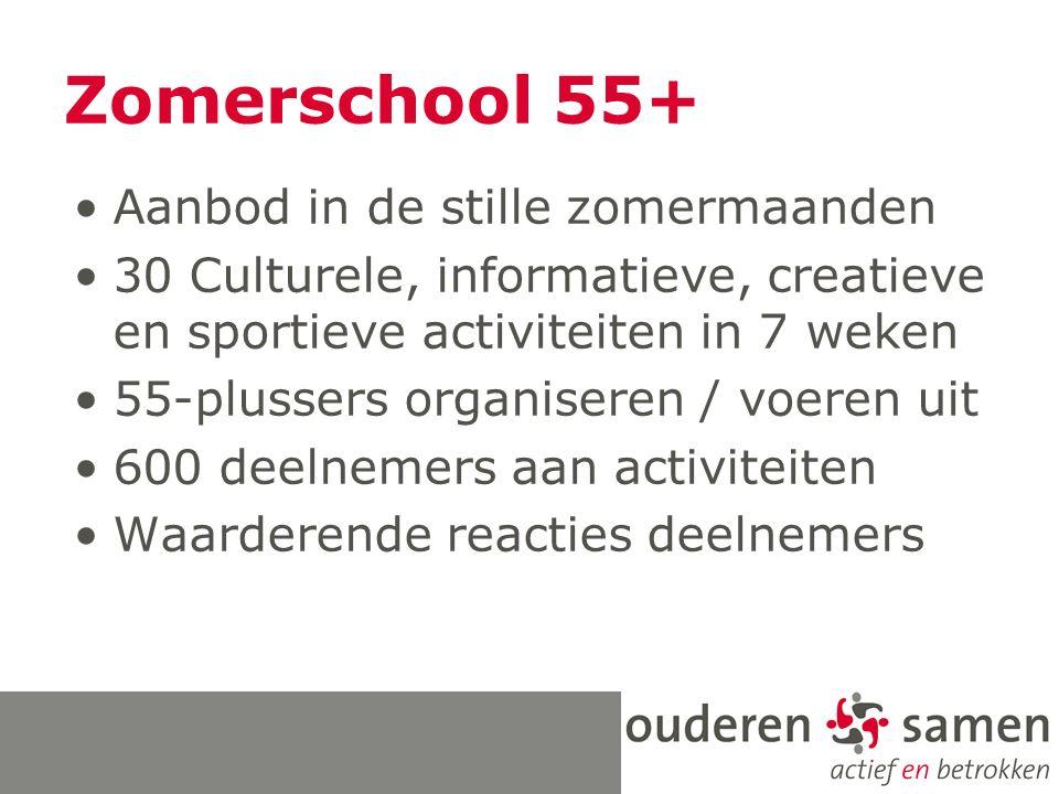 Zomerschool 55+ Aanbod in de stille zomermaanden 30 Culturele, informatieve, creatieve en sportieve activiteiten in 7 weken 55-plussers organiseren /