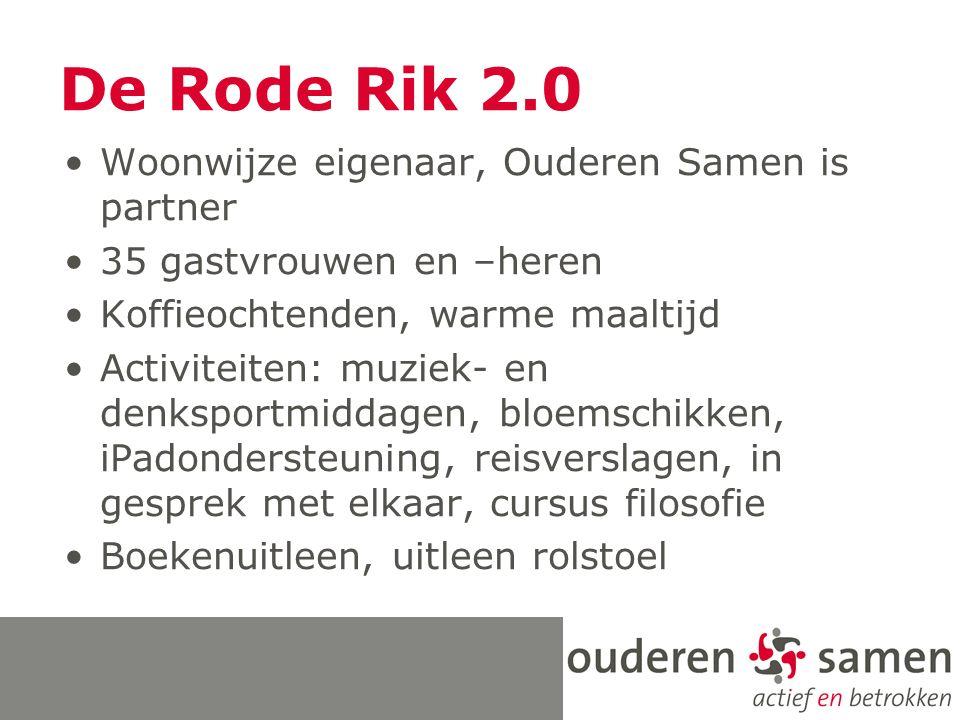 De Rode Rik 2.0 Woonwijze eigenaar, Ouderen Samen is partner 35 gastvrouwen en –heren Koffieochtenden, warme maaltijd Activiteiten: muziek- en denkspo
