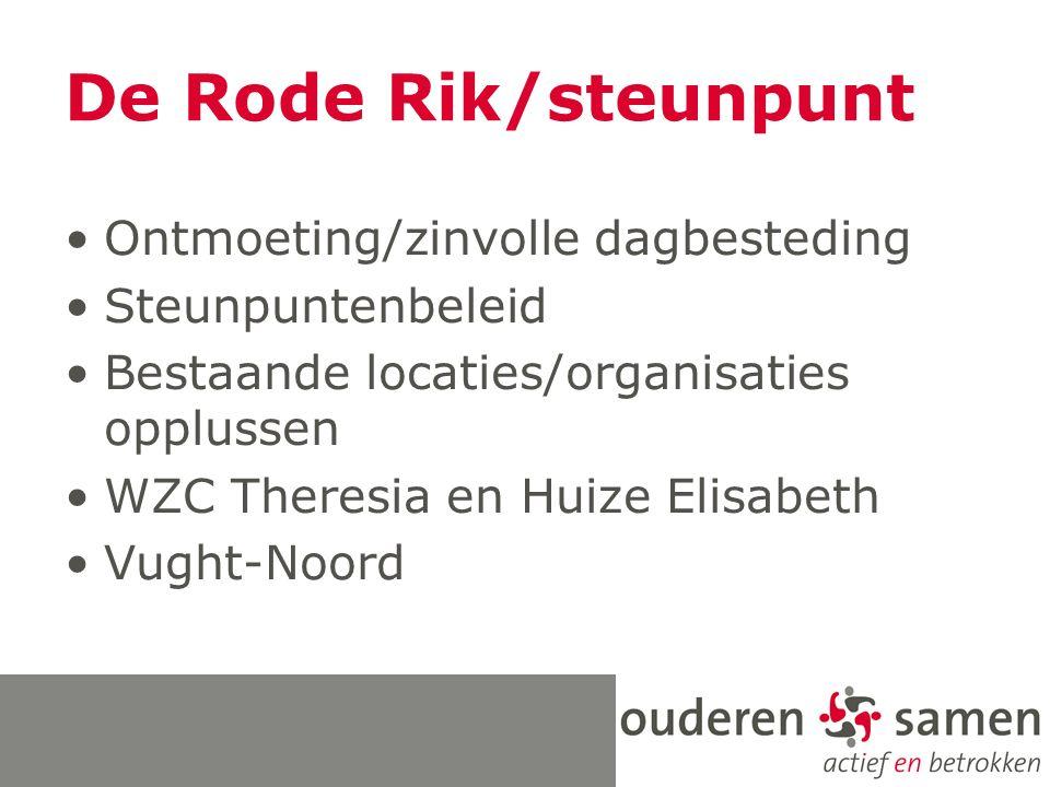 De Rode Rik/steunpunt Ontmoeting/zinvolle dagbesteding Steunpuntenbeleid Bestaande locaties/organisaties opplussen WZC Theresia en Huize Elisabeth Vug