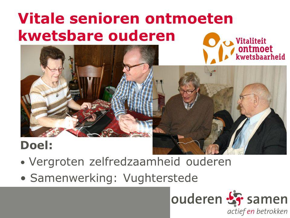 Vitale senioren ontmoeten kwetsbare ouderen Doel: Vergroten zelfredzaamheid ouderen Samenwerking: Vughterstede