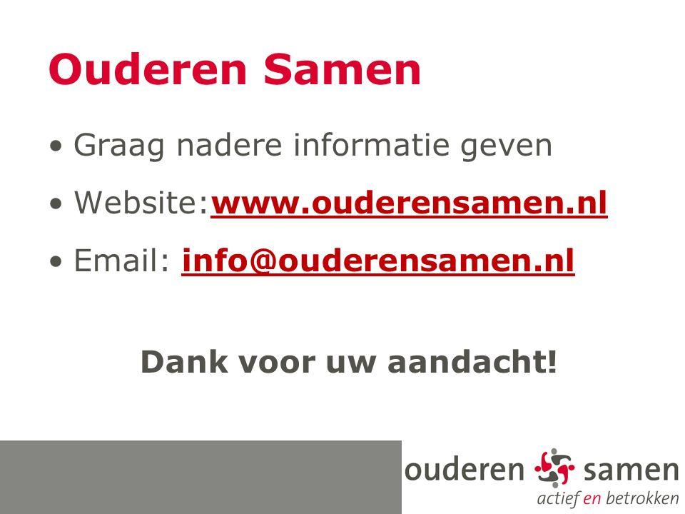 Ouderen Samen Graag nadere informatie geven Website:www.ouderensamen.nl Email: info@ouderensamen.nl Dank voor uw aandacht!