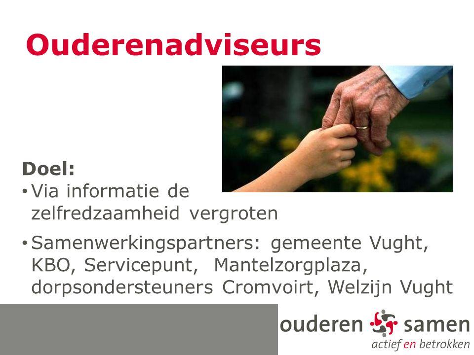 Ouderenadviseurs Doel: Via informatie de zelfredzaamheid vergroten Samenwerkingspartners: gemeente Vught, KBO, Servicepunt, Mantelzorgplaza, dorpsonde
