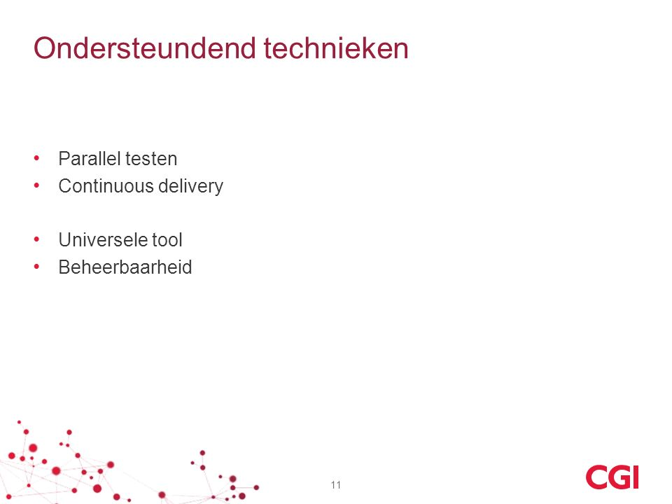 Ondersteundend technieken Parallel testen Continuous delivery Universele tool Beheerbaarheid 11