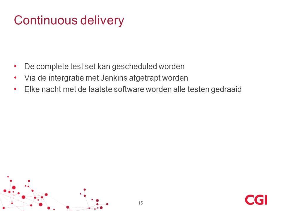 Continuous delivery De complete test set kan gescheduled worden Via de intergratie met Jenkins afgetrapt worden Elke nacht met de laatste software wor