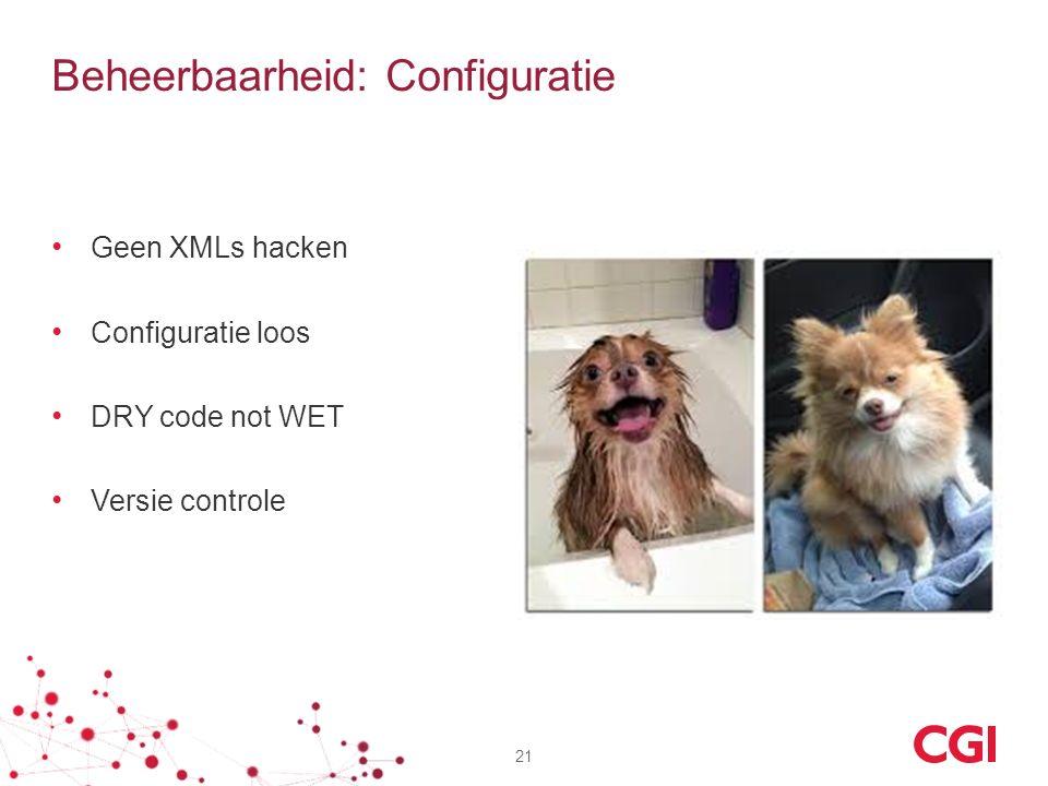 Beheerbaarheid: Configuratie Geen XMLs hacken Configuratie loos DRY code not WET Versie controle 21