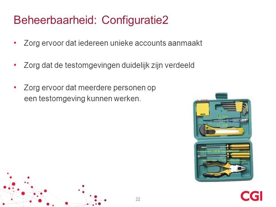 Beheerbaarheid: Configuratie2 Zorg ervoor dat iedereen unieke accounts aanmaakt Zorg dat de testomgevingen duidelijk zijn verdeeld Zorg ervoor dat mee