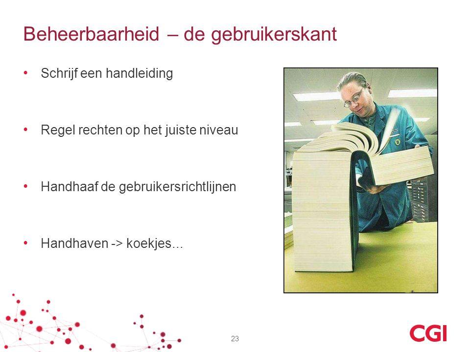 Beheerbaarheid – de gebruikerskant Schrijf een handleiding Regel rechten op het juiste niveau Handhaaf de gebruikersrichtlijnen Handhaven -> koekjes..