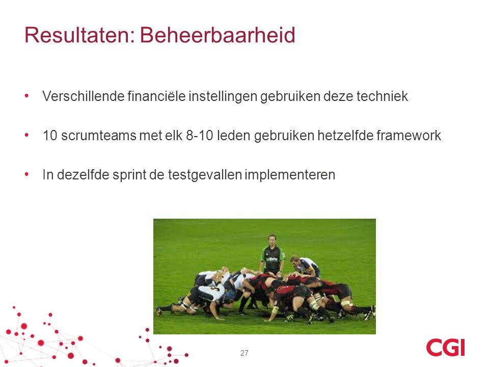 Resultaten: Beheerbaarheid Verschillende financiële instellingen gebruiken deze techniek 10 scrumteams met elk 8-10 leden gebruiken hetzelfde framewor