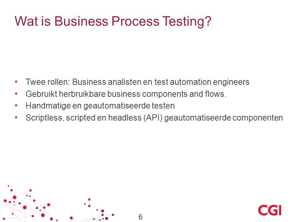 Wat is Business Process Testing? Twee rollen: Business analisten en test automation engineers Gebruikt herbruikbare business components and flows. Han