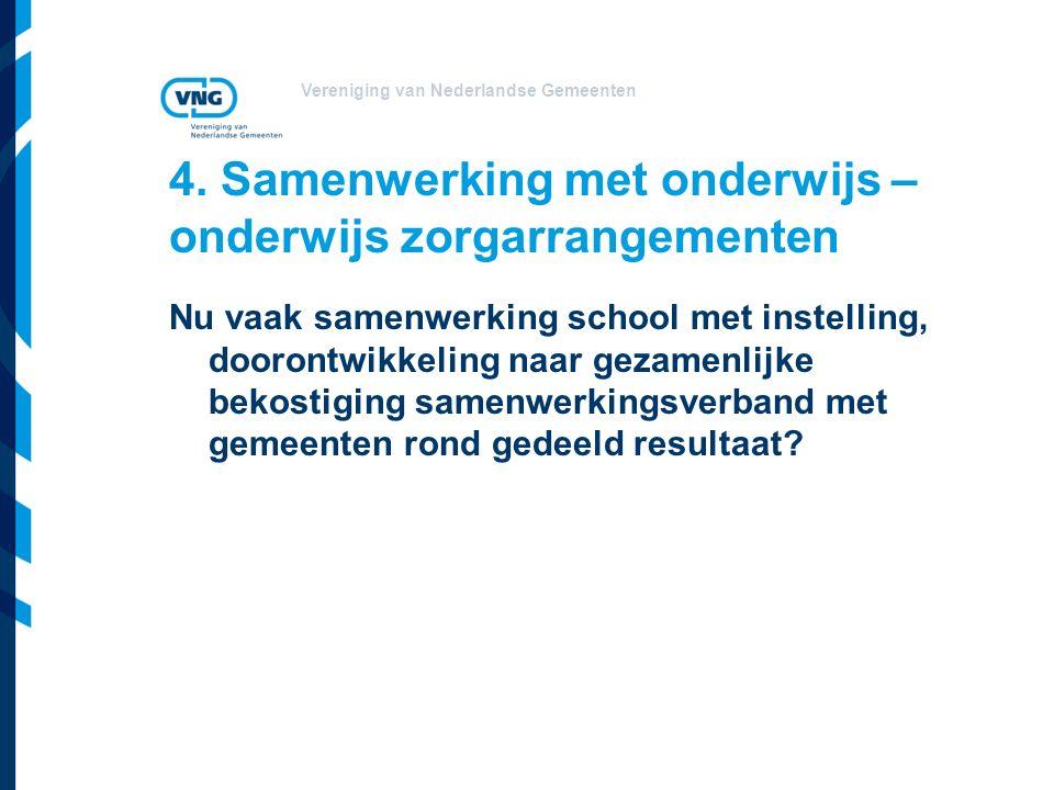 Vereniging van Nederlandse Gemeenten 4. Samenwerking met onderwijs – onderwijs zorgarrangementen Nu vaak samenwerking school met instelling, doorontwi