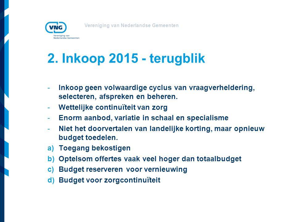 Vereniging van Nederlandse Gemeenten 2. Inkoop 2015 - terugblik -Inkoop geen volwaardige cyclus van vraagverheldering, selecteren, afspreken en behere