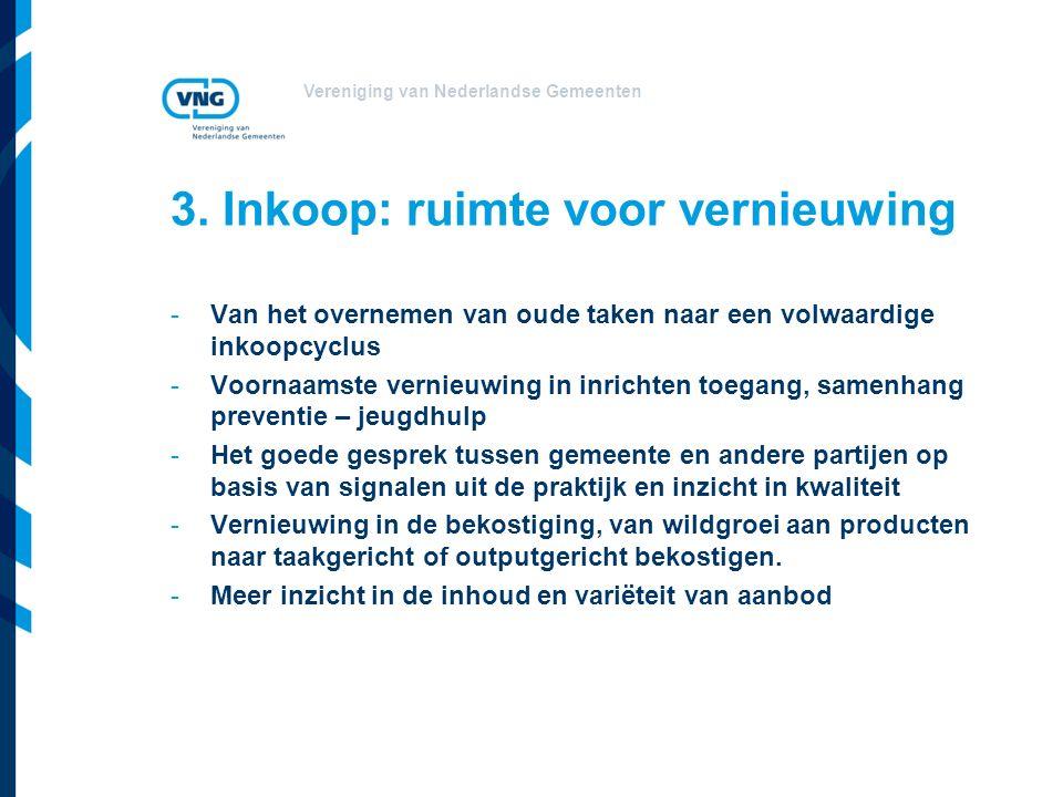 Vereniging van Nederlandse Gemeenten 3. Inkoop: ruimte voor vernieuwing -Van het overnemen van oude taken naar een volwaardige inkoopcyclus -Voornaams
