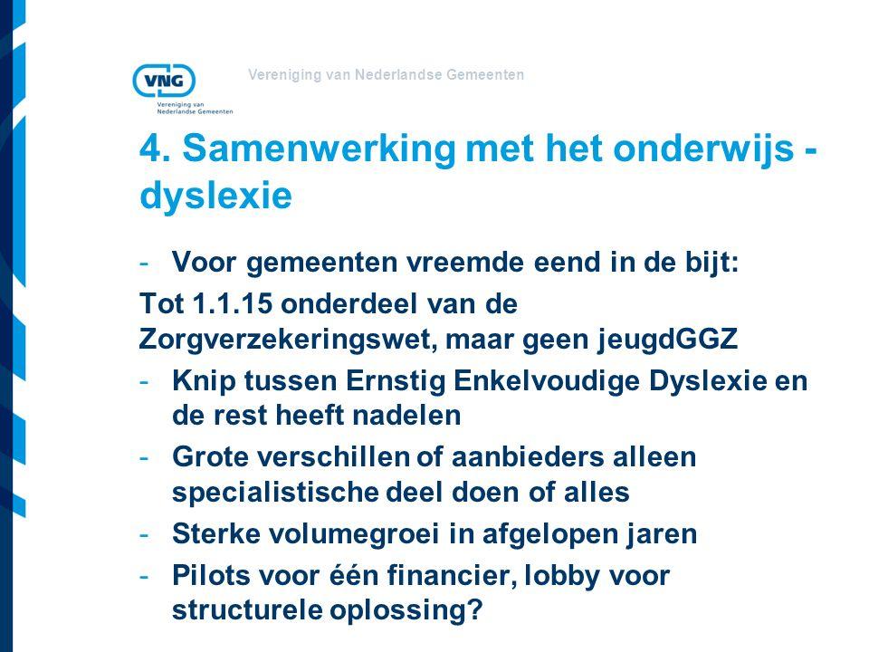 Vereniging van Nederlandse Gemeenten 4. Samenwerking met het onderwijs - dyslexie -Voor gemeenten vreemde eend in de bijt: Tot 1.1.15 onderdeel van de