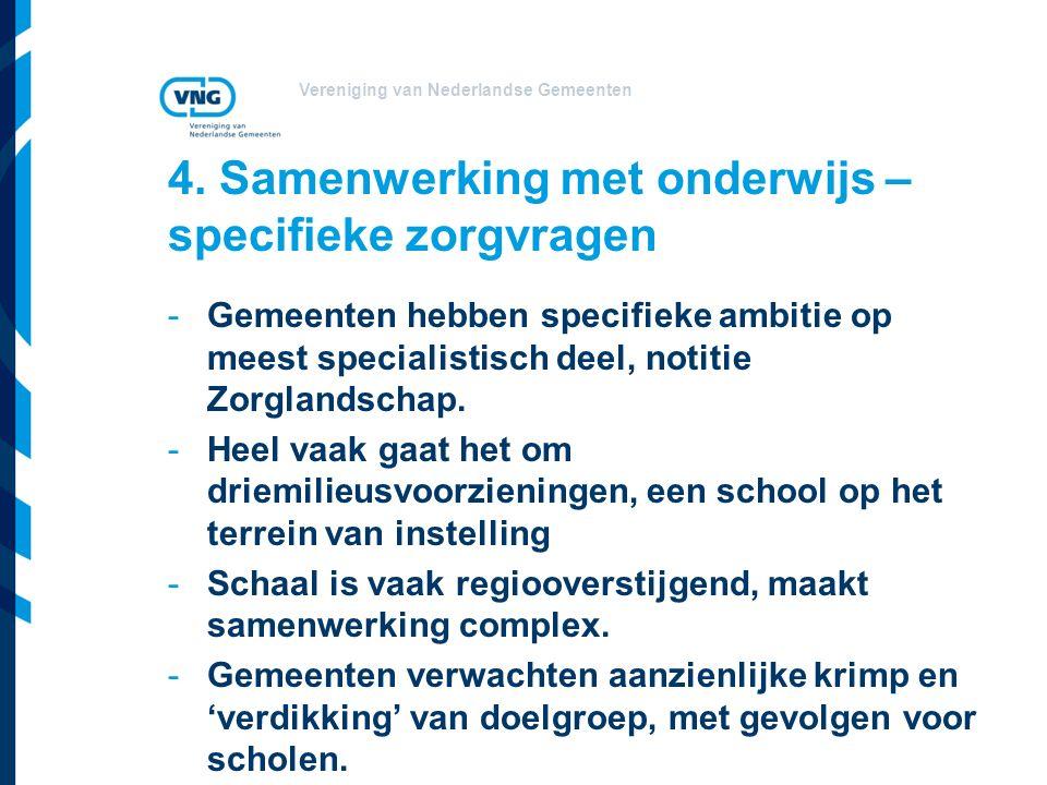 Vereniging van Nederlandse Gemeenten 4. Samenwerking met onderwijs – specifieke zorgvragen -Gemeenten hebben specifieke ambitie op meest specialistisc