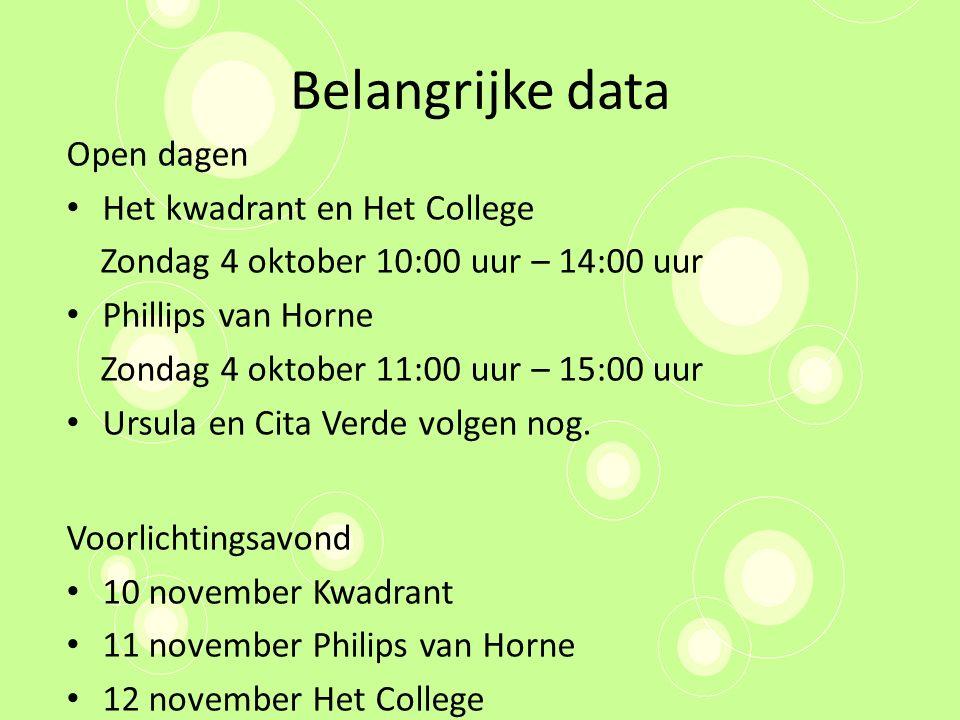 Belangrijke data Open dagen Het kwadrant en Het College Zondag 4 oktober 10:00 uur – 14:00 uur Phillips van Horne Zondag 4 oktober 11:00 uur – 15:00 u