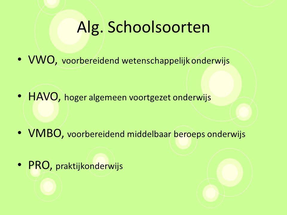 Alg. Schoolsoorten VWO, voorbereidend wetenschappelijk onderwijs HAVO, hoger algemeen voortgezet onderwijs VMBO, voorbereidend middelbaar beroeps onde