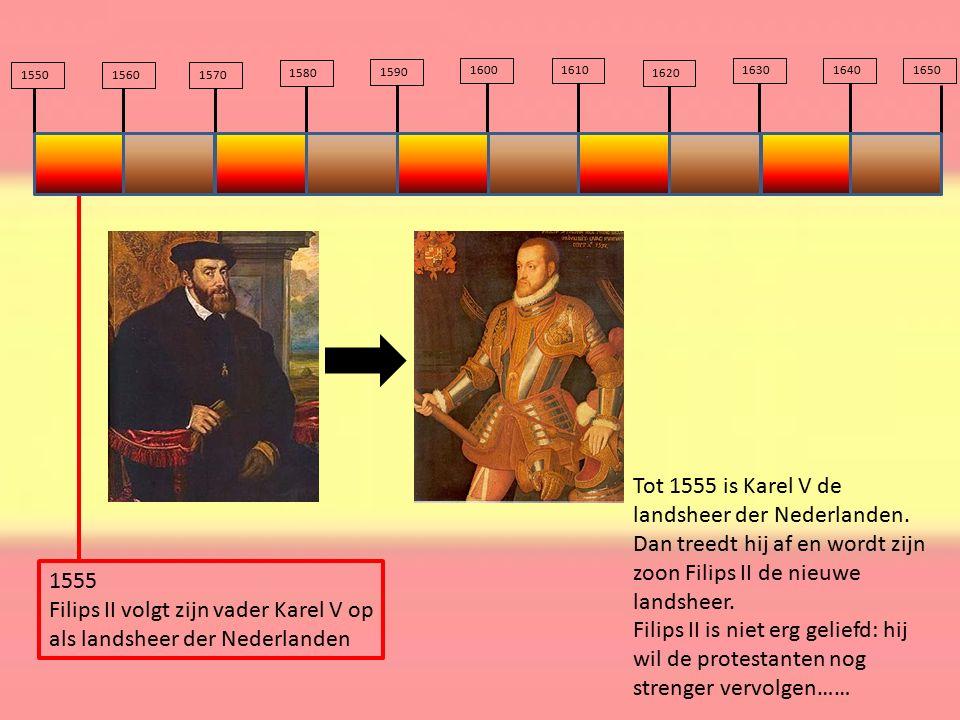 155015601570 1580 1590 16001610 1620 163016401650 1555 Filips II volgt zijn vader Karel V op als landsheer der Nederlanden Tot 1555 is Karel V de land
