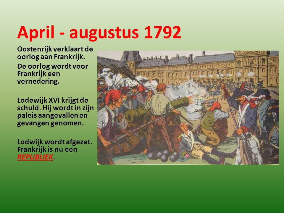 April - augustus 1792 Oostenrijk verklaart de oorlog aan Frankrijk. De oorlog wordt voor Frankrijk een vernedering. Lodewijk XVI krijgt de schuld. Hij