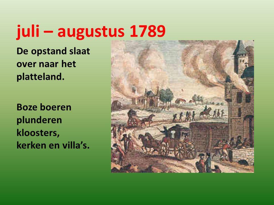 juli – augustus 1789 De opstand slaat over naar het platteland. Boze boeren plunderen kloosters, kerken en villa's.