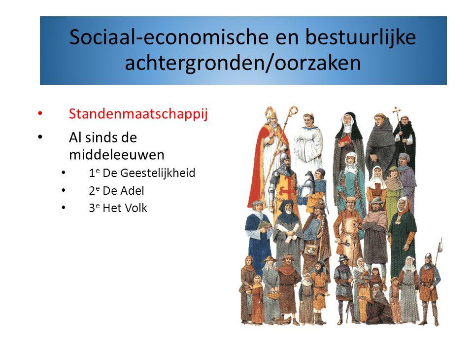 Standenmaatschappij Al sinds de middeleeuwen 1 e De Geestelijkheid 2 e De Adel 3 e Het Volk Sociaal-economische en bestuurlijke achtergronden/oorzaken
