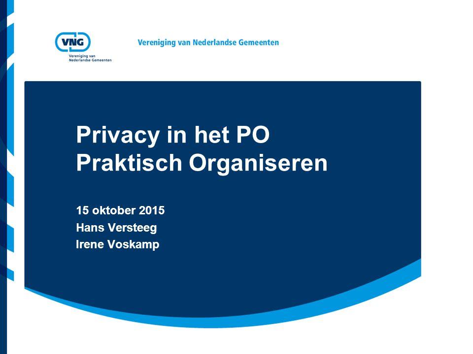 Privacy in het PO Praktisch Organiseren 15 oktober 2015 Hans Versteeg Irene Voskamp