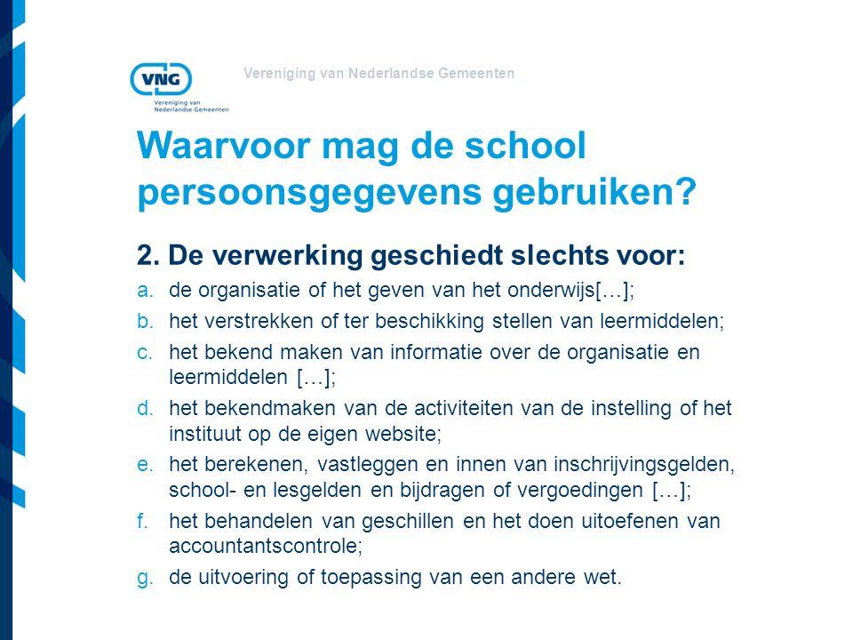 Vereniging van Nederlandse Gemeenten Waarvoor mag de school persoonsgegevens gebruiken.