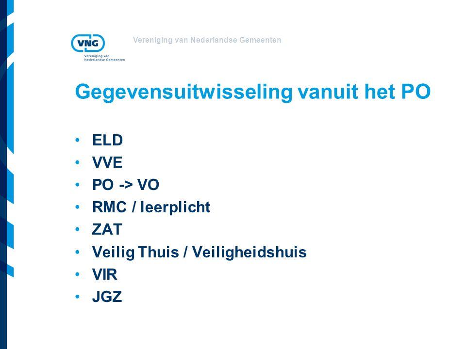 Vereniging van Nederlandse Gemeenten Gegevensuitwisseling vanuit het PO ELD VVE PO -> VO RMC / leerplicht ZAT Veilig Thuis / Veiligheidshuis VIR JGZ