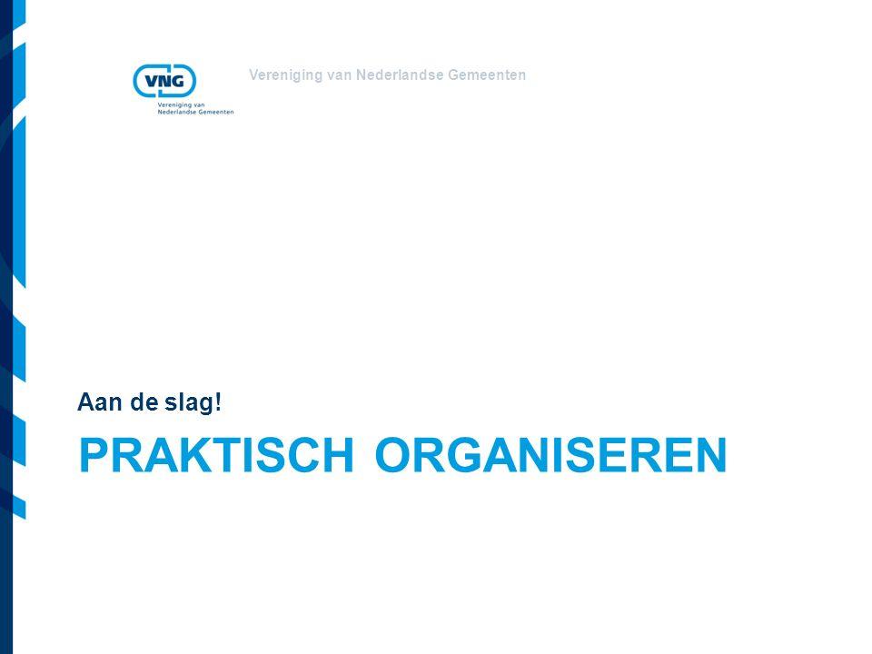 Vereniging van Nederlandse Gemeenten PRAKTISCH ORGANISEREN Aan de slag!