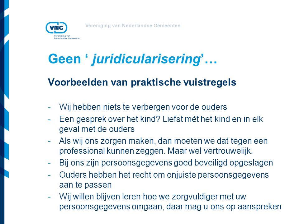 Vereniging van Nederlandse Gemeenten Geen ' juridicularisering'… Voorbeelden van praktische vuistregels -Wij hebben niets te verbergen voor de ouders -Een gesprek over het kind.