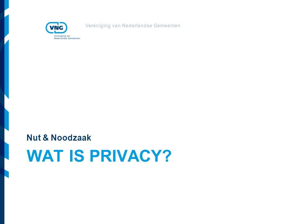 Vereniging van Nederlandse Gemeenten WAT IS PRIVACY? Nut & Noodzaak