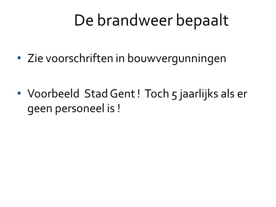 De brandweer bepaalt Zie voorschriften in bouwvergunningen Voorbeeld Stad Gent ! Toch 5 jaarlijks als er geen personeel is !