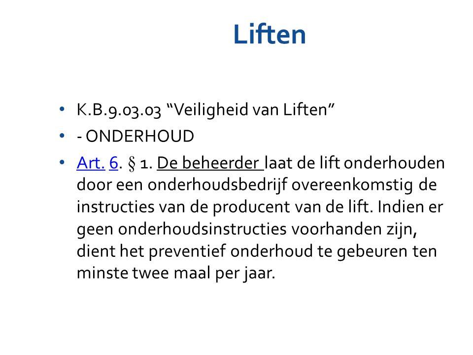 """Liften K.B.9.03.03 """"Veiligheid van Liften"""" - ONDERHOUD Art. 6. § 1. De beheerder laat de lift onderhouden door een onderhoudsbedrijf overeenkomstig de"""