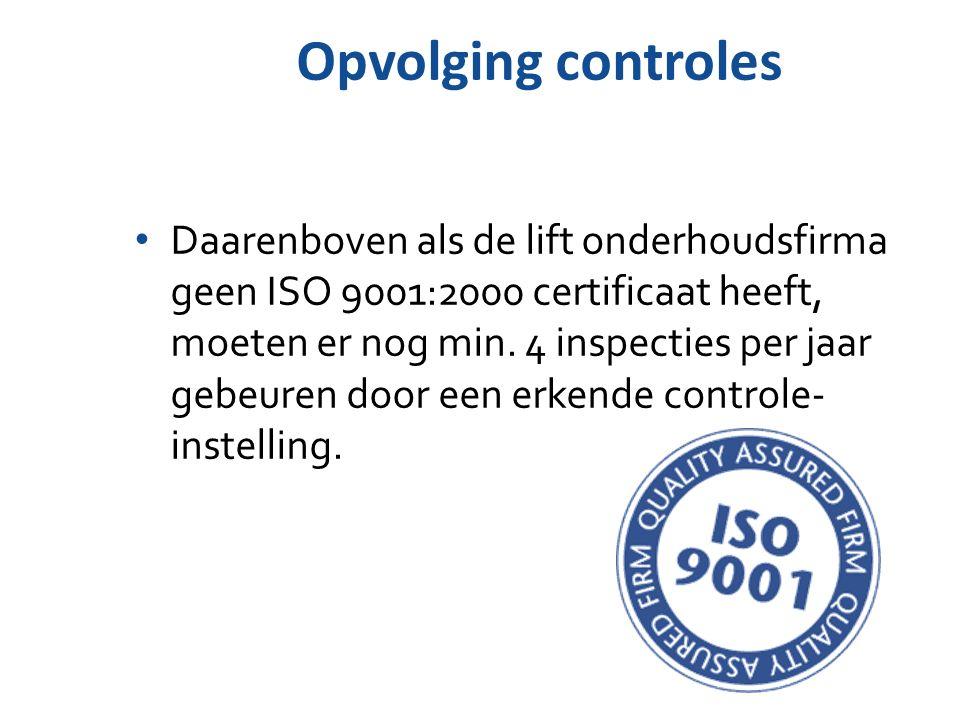 Opvolging controles Daarenboven als de lift onderhoudsfirma geen ISO 9001:2000 certificaat heeft, moeten er nog min. 4 inspecties per jaar gebeuren do