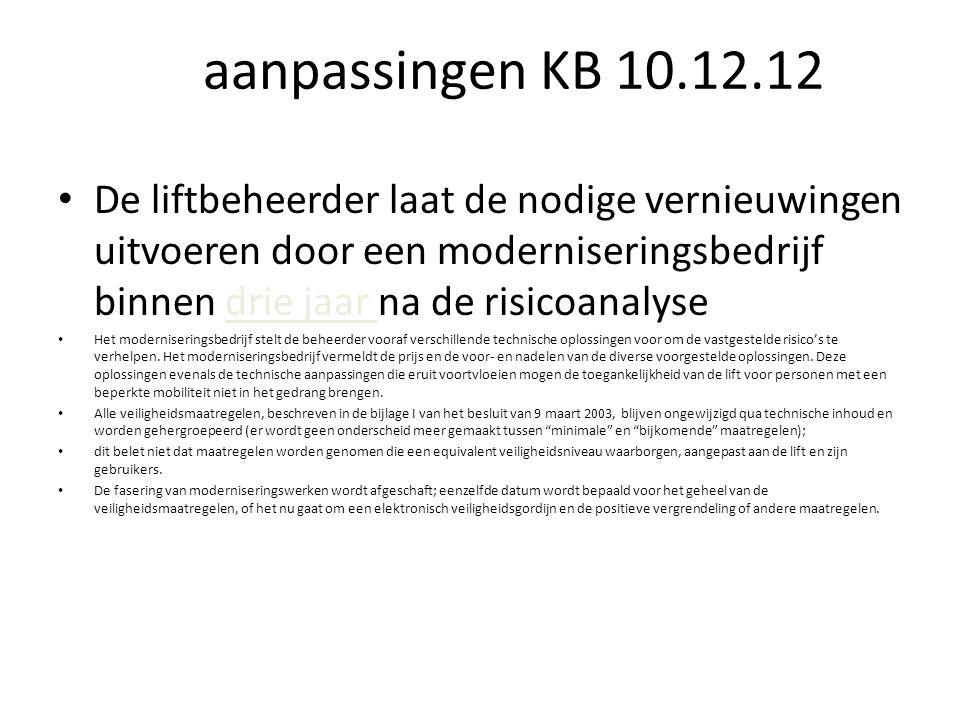 aanpassingen KB 10.12.12 De liftbeheerder laat de nodige vernieuwingen uitvoeren door een moderniseringsbedrijf binnen drie jaar na de risicoanalyse Het moderniseringsbedrijf stelt de beheerder vooraf verschillende technische oplossingen voor om de vastgestelde risico's te verhelpen.