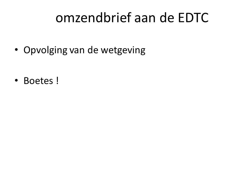 omzendbrief aan de EDTC Opvolging van de wetgeving Boetes !