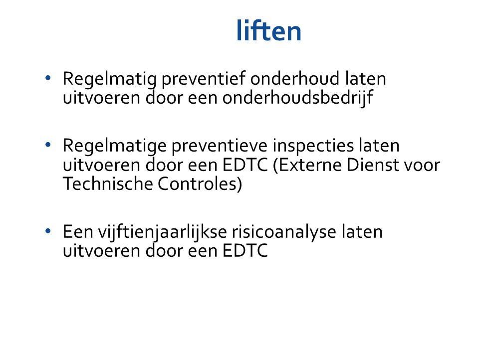 Regelmatig preventief onderhoud laten uitvoeren door een onderhoudsbedrijf Regelmatige preventieve inspecties laten uitvoeren door een EDTC (Externe Dienst voor Technische Controles) Een vijftienjaarlijkse risicoanalyse laten uitvoeren door een EDTC liften